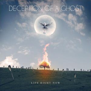 Deception Of A Ghost - Life Right Now (2012)