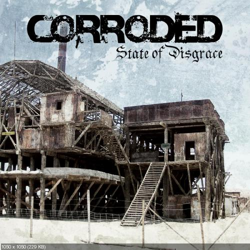 Corroded - State of Disgrace (2012)